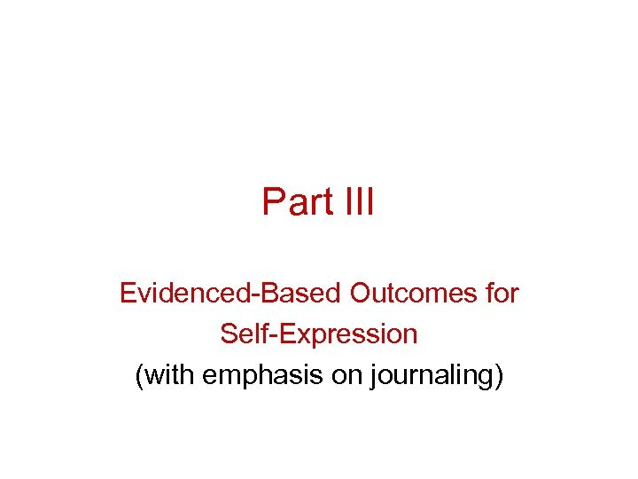 Part III Evidenced-Based Outcomes for Self-Expression (with emphasis on journaling)