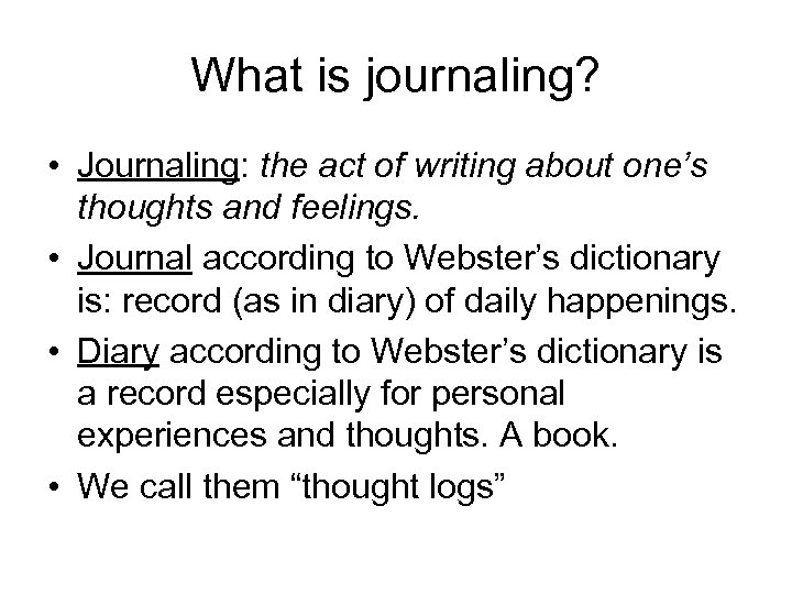 What is journaling? • Journaling: the act of writing about one's thoughts and feelings.