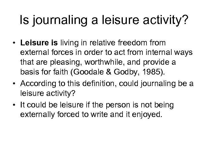 Is journaling a leisure activity? • Leisure is living in relative freedom from external