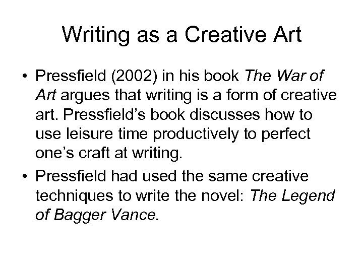 Writing as a Creative Art • Pressfield (2002) in his book The War of