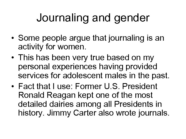 Journaling and gender • Some people argue that journaling is an activity for women.