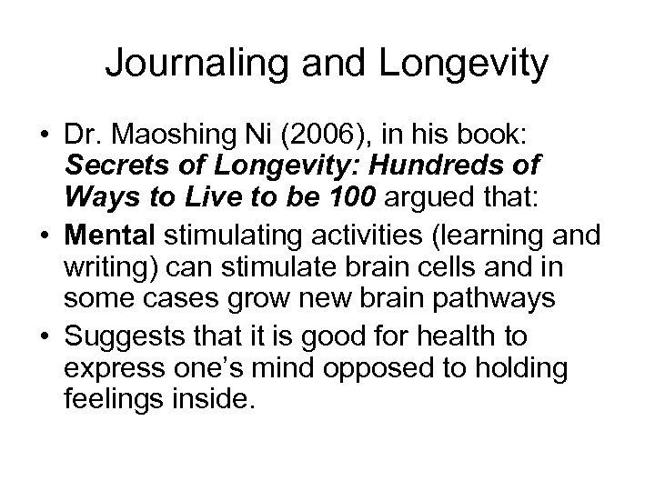 Journaling and Longevity • Dr. Maoshing Ni (2006), in his book: Secrets of Longevity: