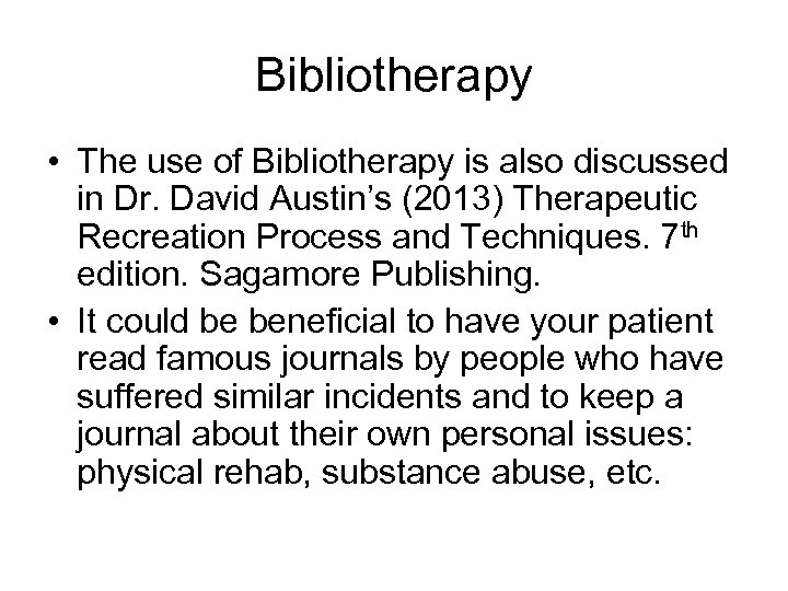 Bibliotherapy • The use of Bibliotherapy is also discussed in Dr. David Austin's (2013)