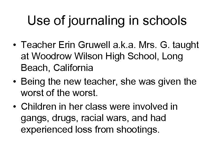 Use of journaling in schools • Teacher Erin Gruwell a. k. a. Mrs. G.
