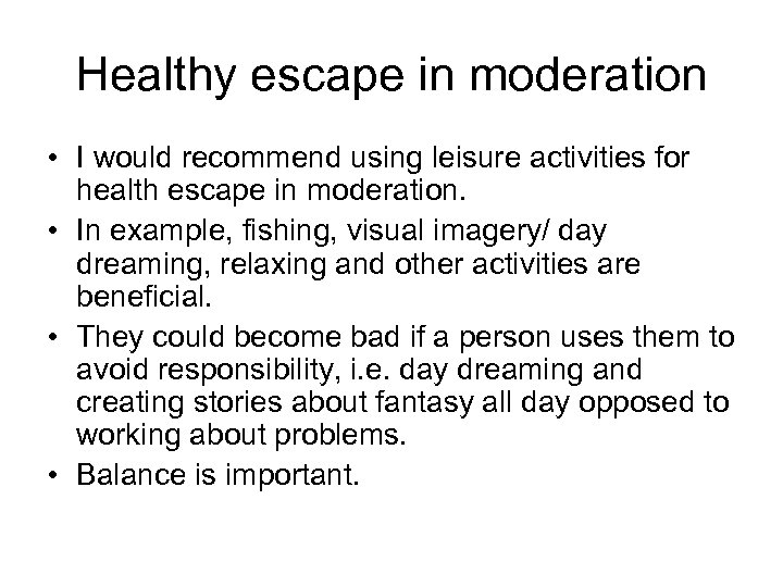 Healthy escape in moderation • I would recommend using leisure activities for health escape