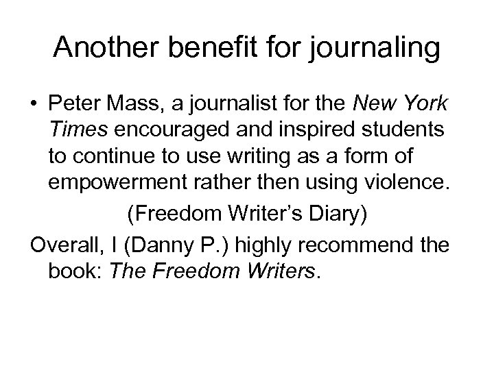 Another benefit for journaling • Peter Mass, a journalist for the New York Times