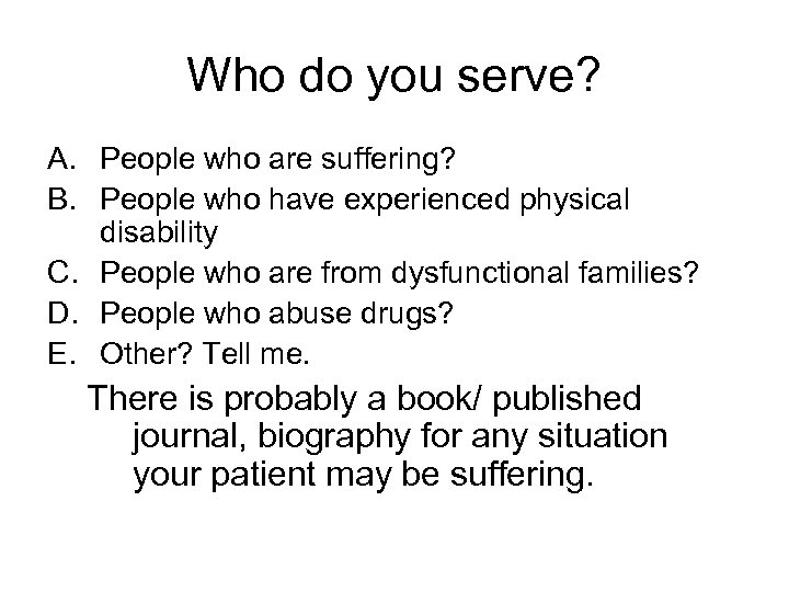 Who do you serve? A. People who are suffering? B. People who have experienced