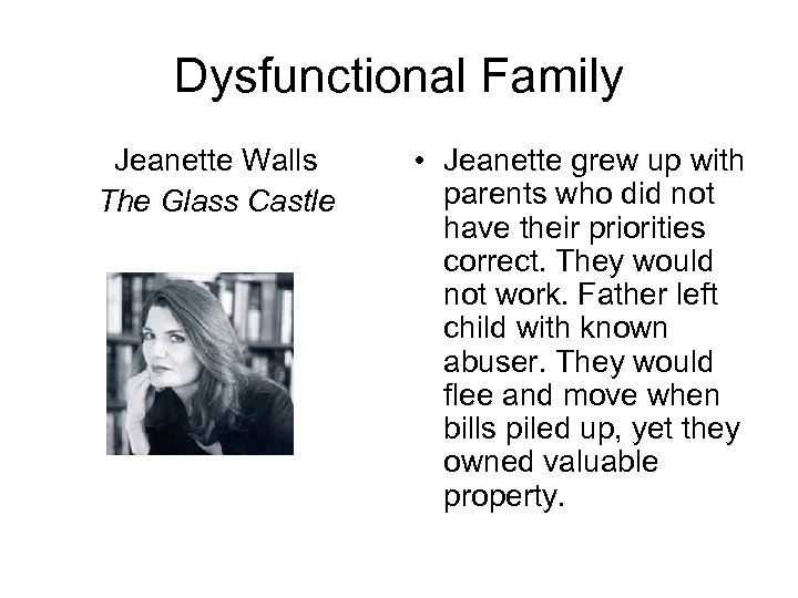 Dysfunctional Family Jeanette Walls The Glass Castle • Jeanette grew up with parents who