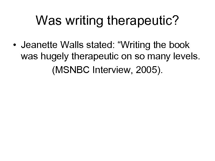 """Was writing therapeutic? • Jeanette Walls stated: """"Writing the book was hugely therapeutic on"""