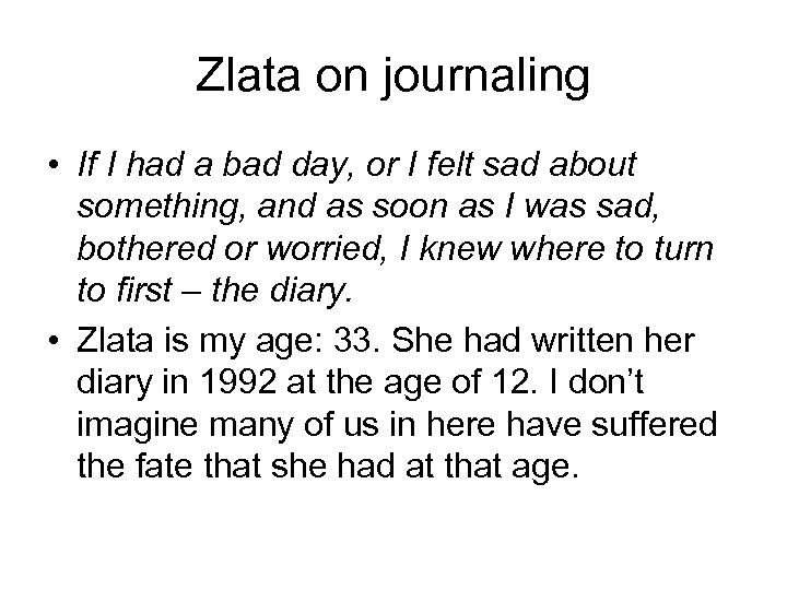 Zlata on journaling • If I had a bad day, or I felt sad
