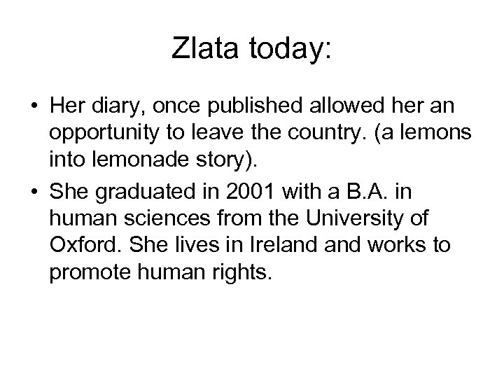 Zlata today: • Her diary, once published allowed her an opportunity to leave the
