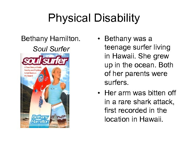 Physical Disability Bethany Hamilton. Soul Surfer • Bethany was a teenage surfer living in