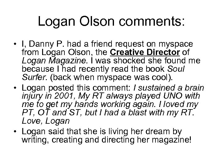 Logan Olson comments: • I, Danny P. had a friend request on myspace from