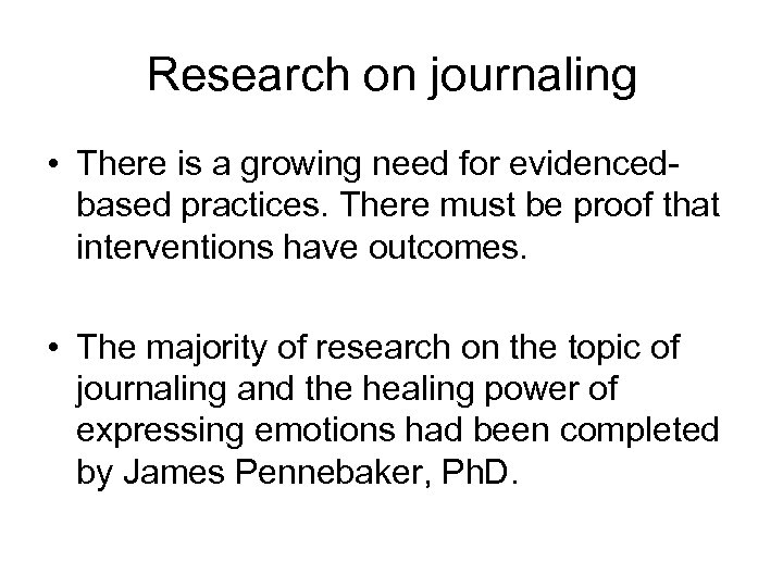 Research on journaling • There is a growing need for evidencedbased practices. There must