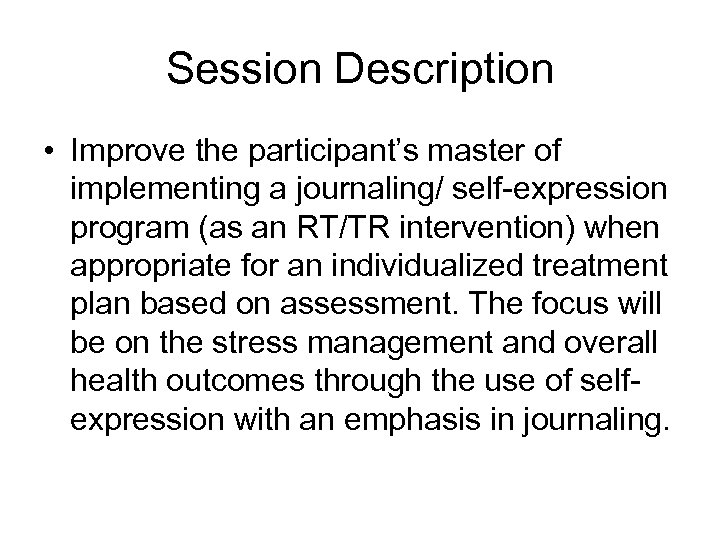 Session Description • Improve the participant's master of implementing a journaling/ self-expression program (as