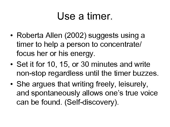 Use a timer. • Roberta Allen (2002) suggests using a timer to help a