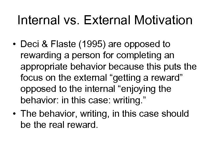 Internal vs. External Motivation • Deci & Flaste (1995) are opposed to rewarding a