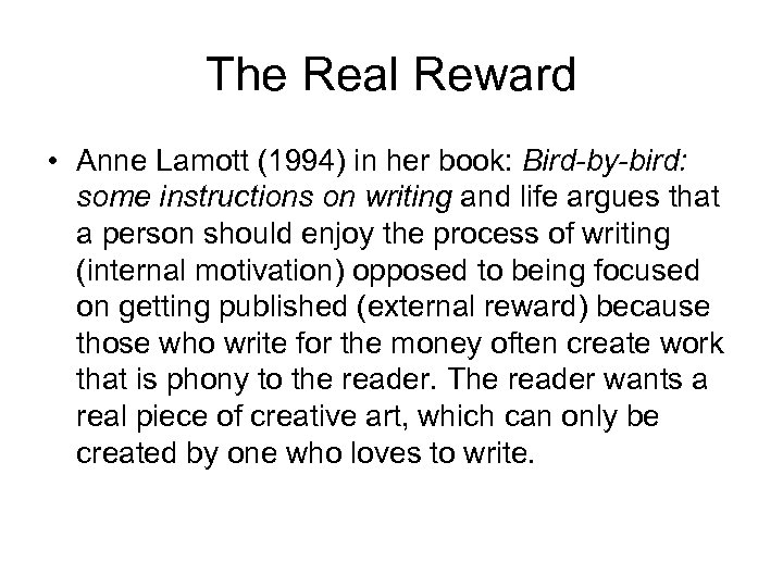 The Real Reward • Anne Lamott (1994) in her book: Bird-by-bird: some instructions on