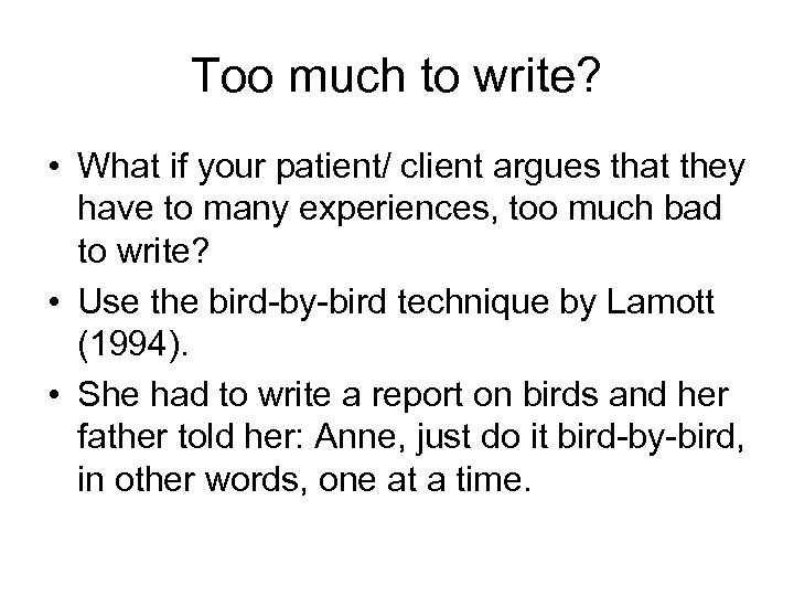 Too much to write? • What if your patient/ client argues that they have
