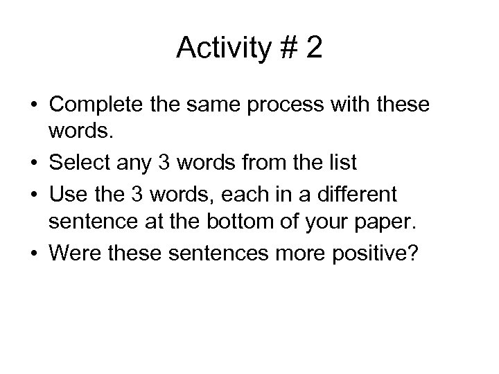 Activity # 2 • Complete the same process with these words. • Select any