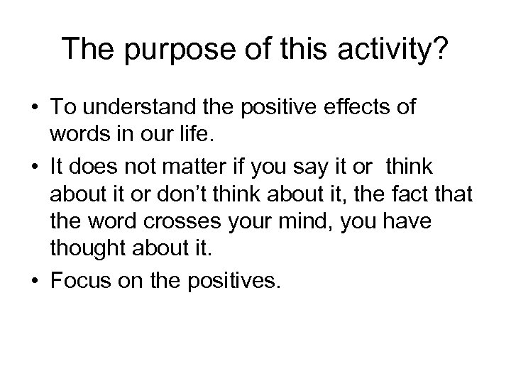 The purpose of this activity? • To understand the positive effects of words in