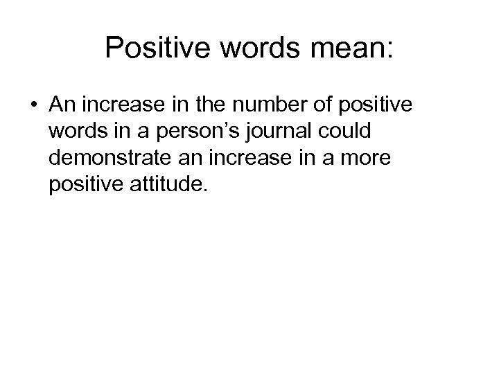 Positive words mean: • An increase in the number of positive words in a