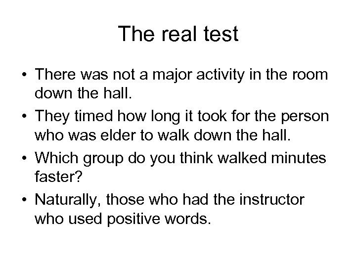 The real test • There was not a major activity in the room down