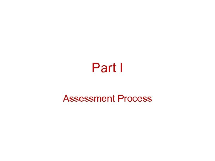 Part I Assessment Process