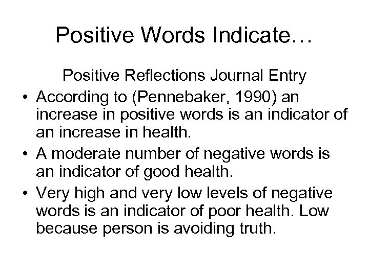 Positive Words Indicate… Positive Reflections Journal Entry • According to (Pennebaker, 1990) an increase