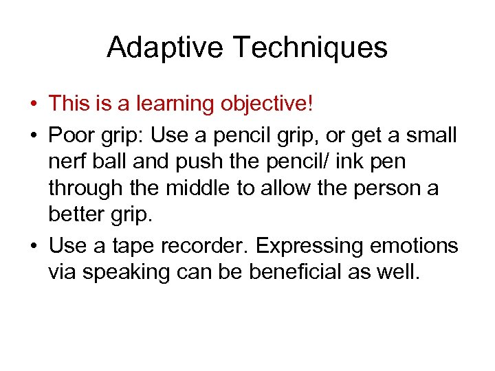 Adaptive Techniques • This is a learning objective! • Poor grip: Use a pencil
