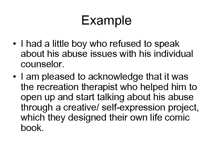Example • I had a little boy who refused to speak about his abuse