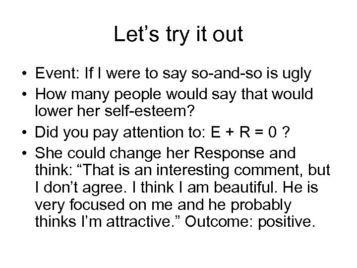 Let's try it out • Event: If I were to say so-and-so is ugly