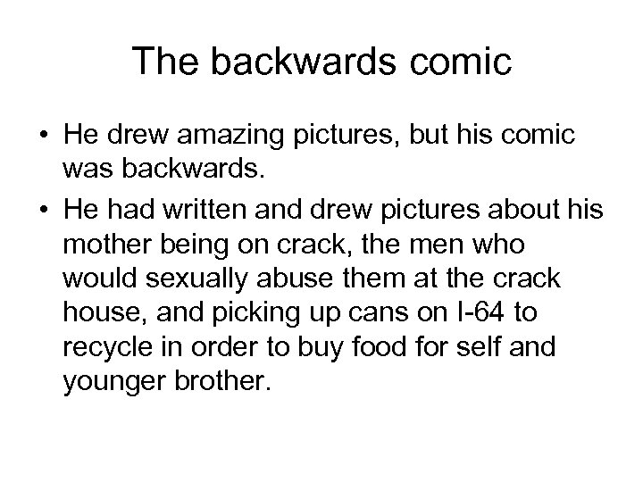 The backwards comic • He drew amazing pictures, but his comic was backwards. •