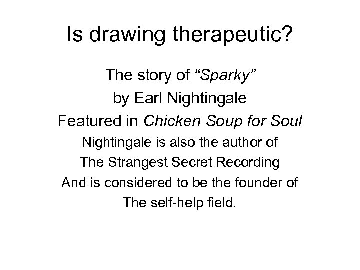 """Is drawing therapeutic? The story of """"Sparky"""" by Earl Nightingale Featured in Chicken Soup"""