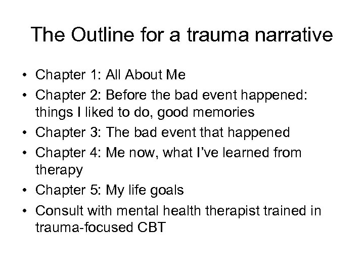 The Outline for a trauma narrative • Chapter 1: All About Me • Chapter