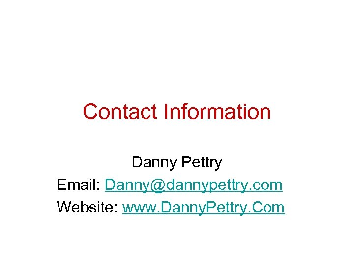 Contact Information Danny Pettry Email: Danny@dannypettry. com Website: www. Danny. Pettry. Com