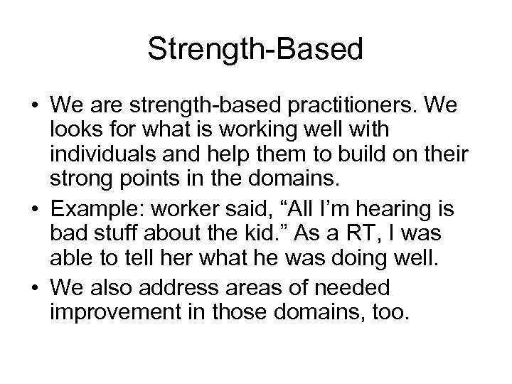 Strength-Based • We are strength-based practitioners. We looks for what is working well with