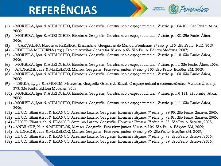 REFERÊNCIAS (1) - MOREIRA, Igor & AURICCHIO, Elizabeth. Geografia: Construindo o espaço mundial. 7ª
