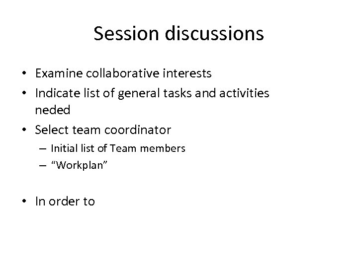 Session discussions • Examine collaborative interests • Indicate list of general tasks and activities