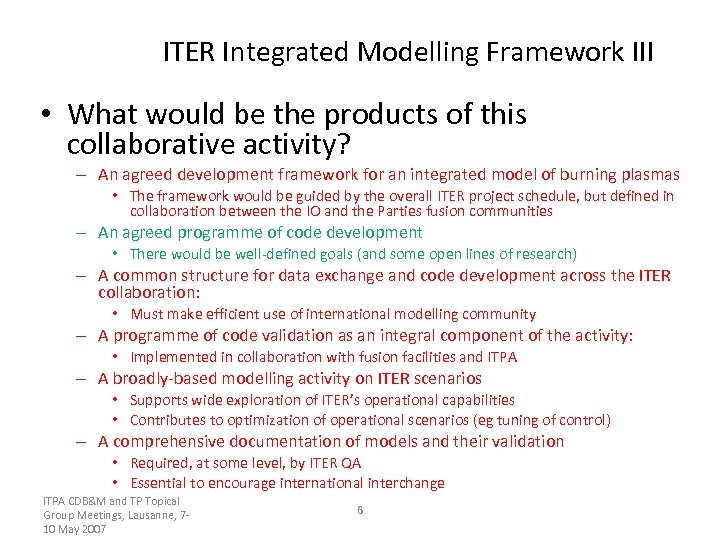 ITER Integrated Modelling Framework III • What would be the products of this collaborative