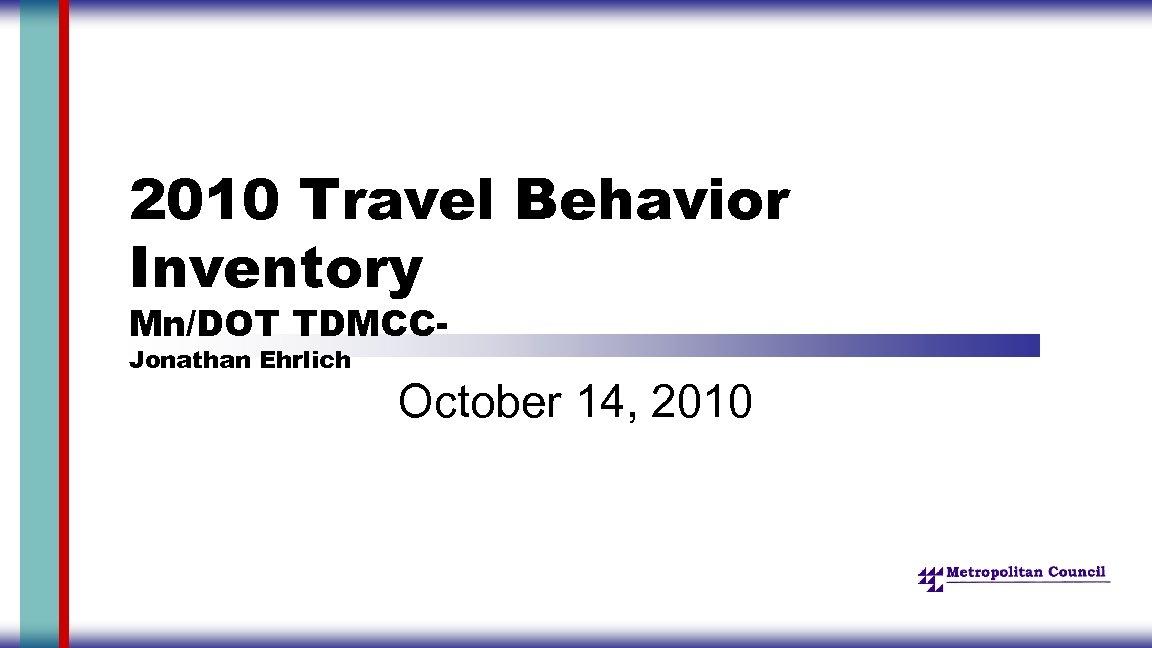 2010 Travel Behavior Inventory Mn/DOT TDMCCJonathan Ehrlich October 14, 2010