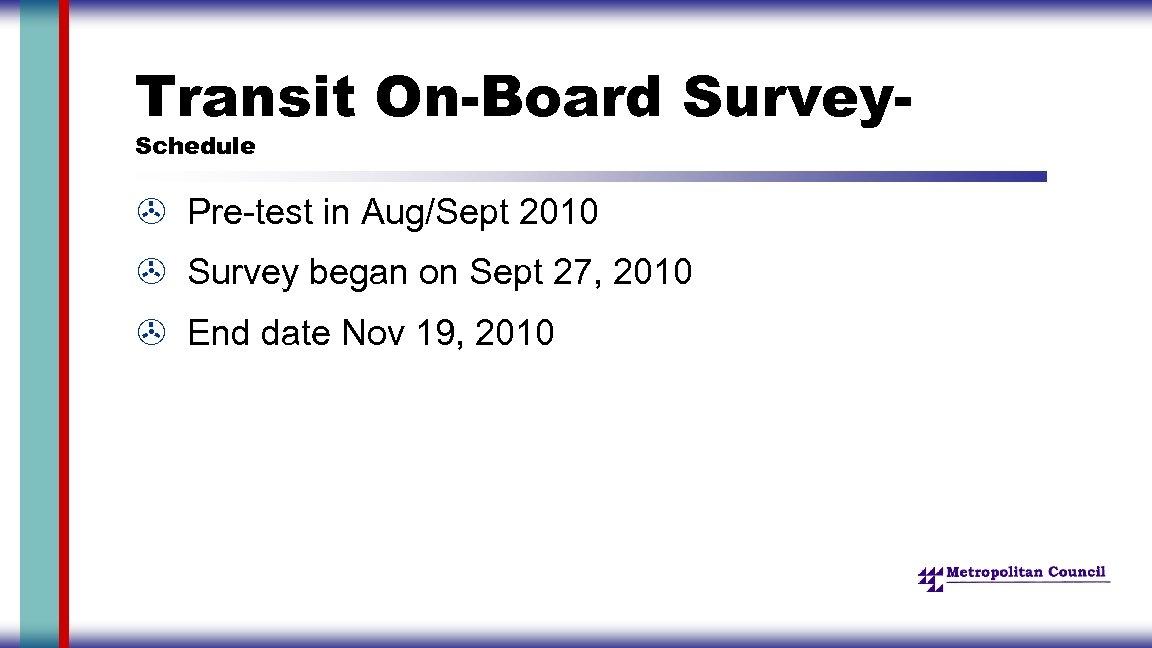 Transit On-Board Survey. Schedule > Pre-test in Aug/Sept 2010 > Survey began on Sept