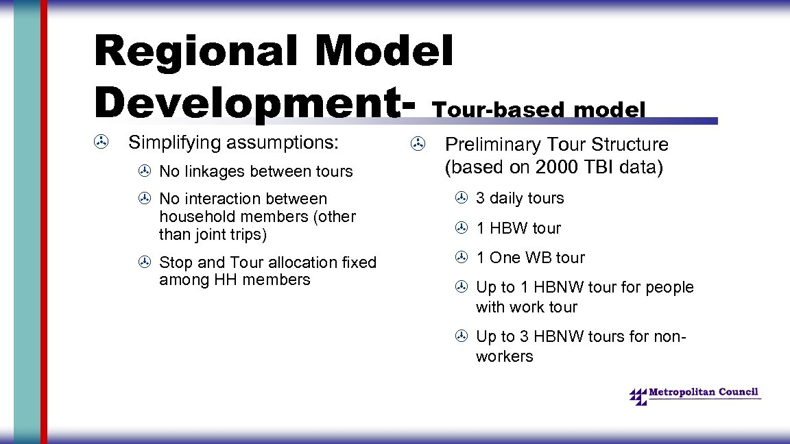 Regional Model Development- Tour-based model > Simplifying assumptions: > No linkages between tours >