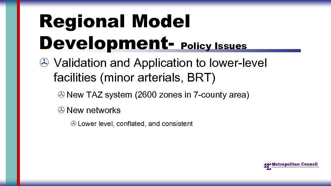 Regional Model Development- Policy Issues > Validation and Application to lower-level facilities (minor arterials,