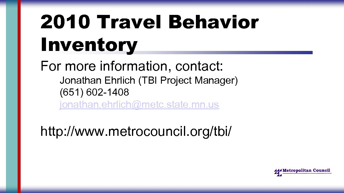 2010 Travel Behavior Inventory For more information, contact: Jonathan Ehrlich (TBI Project Manager) (651)