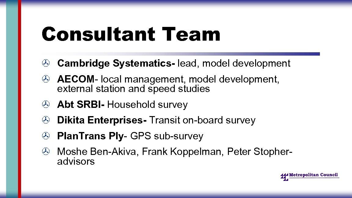 Consultant Team > Cambridge Systematics- lead, model development > AECOM- local management, model development,