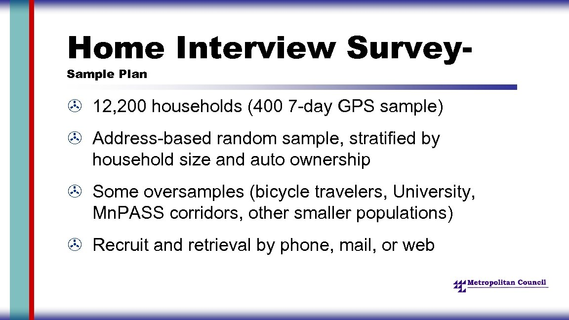 Home Interview Survey. Sample Plan > 12, 200 households (400 7 -day GPS sample)