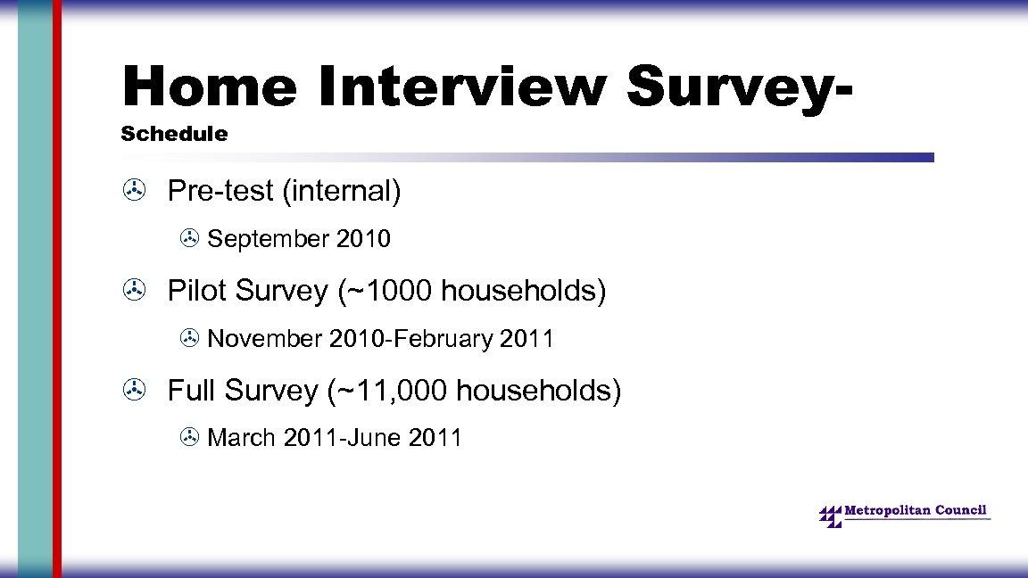 Home Interview Survey. Schedule > Pre-test (internal) > September 2010 > Pilot Survey (~1000