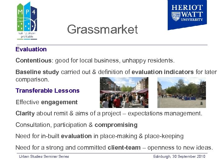 Grassmarket Evaluation Contentious: good for local business, unhappy residents. Baseline study carried out &