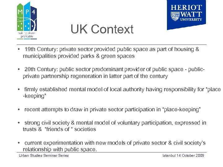 UK Context • 19 th Century: private sector provided public space as part of